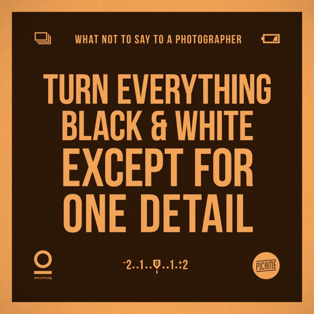 Zerouno Design, 'What not to say to a photographer', Black and white
