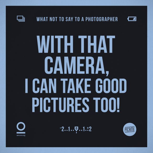 Zerouno Design, 'What not to say to a photographer', I can take good pics too