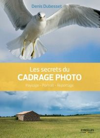 Les secrets du cadrage photo, Denis Dubesset, éditions Eyrolles