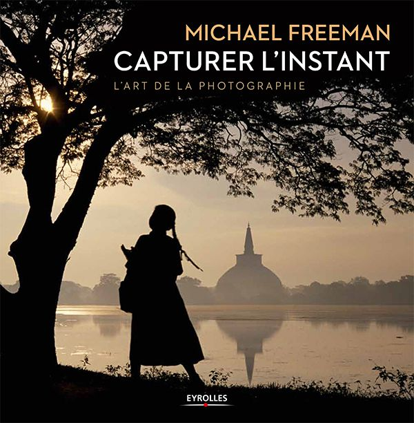 Capturer l'instant Michael Freeman