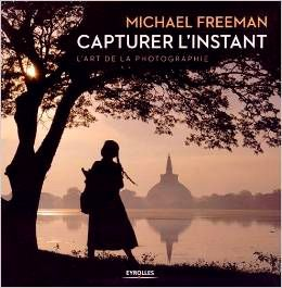 Capturer l'instant. Michael Freeman, éditions Eyrolles